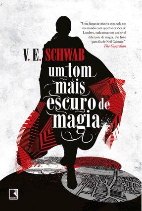 Um Tom Mais Escuro de Magia - Schwab,V. E.   Hoshan.org