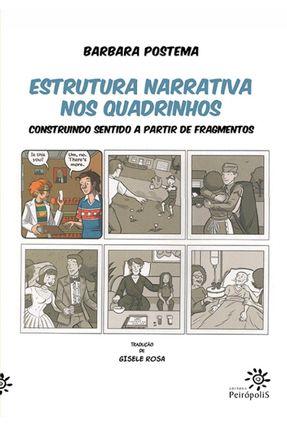 Estrutura Narrativa Nos Quadrinhos - Construindo Sentido A Partir De Fragmentos - Postema,Barbara | Hoshan.org