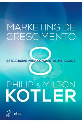 Marketing de Crescimento - 8 Estratégias Para Conquistar Mercados - Kotler,Philip Kotler,Milton pdf epub