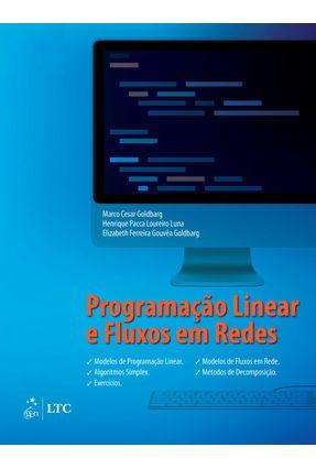 Programação Linear e Fluxo Em Redes - Goldbarg,Marco Cesar Luna,Henrique Pacca Loureiro Goldbarg,Elizabeth Ferreira Gouvêa | Tagrny.org