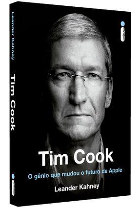 Tim Cook: O Gênio Que Mudou O Futuro da Apple - Kahney,Leander | Tagrny.org
