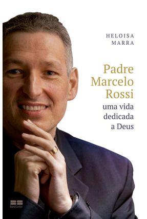 Padre Marcelo Rossi - Uma Vida Dedicada A Deus - Marra,Heloísa | Nisrs.org