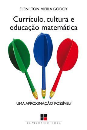 Currículo, Cultura e Educação Matemática - Uma Aproximação Possível? - Godoy,Elenilton Vieira pdf epub