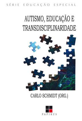 Autismo, Educação e Transdisciplinaridade - Série - Schmidt,Carlo Schmidt,Carlo pdf epub