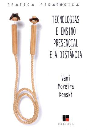 Tecnologias e Ensino Presencial e a Distância - Col. Prática Pedagógica - Kenski,Vani Moreira pdf epub