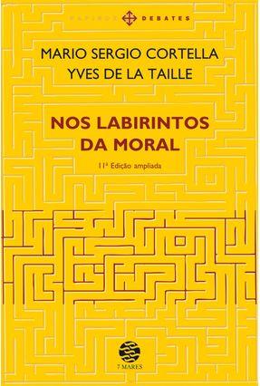Nos Labirintos da Moral - Cortella,Mario Sergio La Taille, Yves de | Nisrs.org