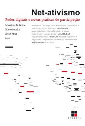 Net-Ativismo - Redes Digitais e Novas Práticas de Participação - Felice,Massimo Di Roza,Erick Pereira,Eliete pdf epub