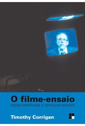 O Filme-Ensaio - Desde Montaigne e Depois de Marker - Col. Campo Imagético - Corrigan,Timothy pdf epub