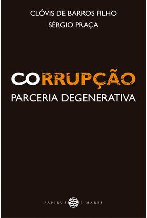 Corrupção - Parceria Degenerativa - Praça,Sérgio Barros Filho,Clóvis De | Hoshan.org