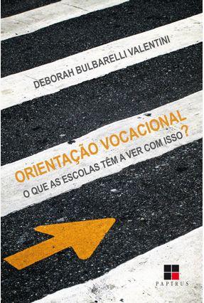 Orientação Vocacional - o Que As Escolas Têm A Ver Com Isso? - Valentini,Deborah Bulbarelli   Tagrny.org