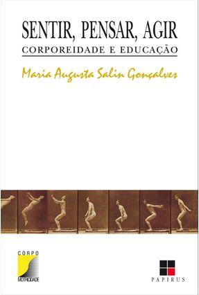 Sentir ; Pensar ; Agir - Corporeidade e Educação - Goncalves,Maria Augusta Salim | Tagrny.org