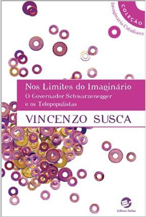Nos Limites do Imaginário - O Governador Schwarzegger e os Telepopulistas - Susca,Vicenzo | Hoshan.org