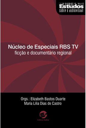 Núcleo de Especiais Rbs Tv - Ficção e Documentário Regional - Col. Estudos Sobre o Audiovisual - Duarte,Elizabeth Bastos Castro,Maria Lília Dias de | Hoshan.org