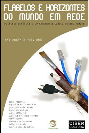 Flagelos e Horizontes do Mundo em Rede - Política, Estética e Pensamento À Sombra do Pós-humano - Trivinho,Eugênio | Nisrs.org