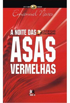 A Noite das Asas Vermelhas - Crônicas Coloradas - Neves,Emanuel | Hoshan.org