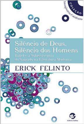 Silêncio de Deus, Silêncio dos Homens - Babel e a Sobrevivência do Sagrado na Literatura Moderna - Felinto,Érick | Hoshan.org