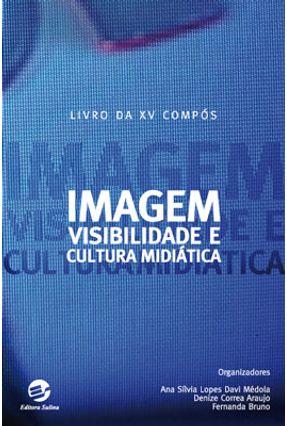 Imagem , Visibilidade e Cultura Midiática - Livro da Xv Compós - Médola,Ana Sílvia Lopes Davi Bruno,Fernanda Araujo,Denize Correa | Hoshan.org