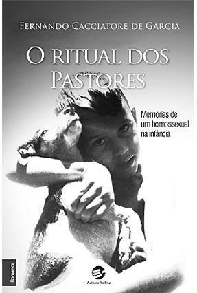 O Ritual Dos Pastores - Memória de Um Homossexual Na Infância - Garcia,Fernando Cacciatore de | Hoshan.org