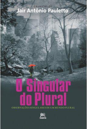 o Singular do Plural - Observações Singulares de Um Mundo Plural - Pauletto,Jair Antonio | Hoshan.org
