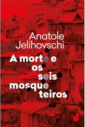 A Morte e Os Seis Mosqueteiros - 2ª Ed. 2017 - Jelihovschi,Anatole   Hoshan.org
