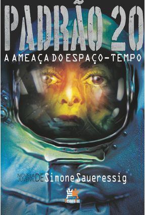 Padrão 20 - A Ameaça do Espaço-Tempo - Saueressig,Simone | Hoshan.org