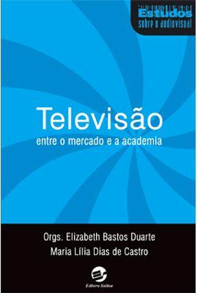 Edição antiga - Televisão - Entre o Mercado e a Academia - Duarte,Elizabeth Bastos Castro,Maria Lília Dias de | Hoshan.org