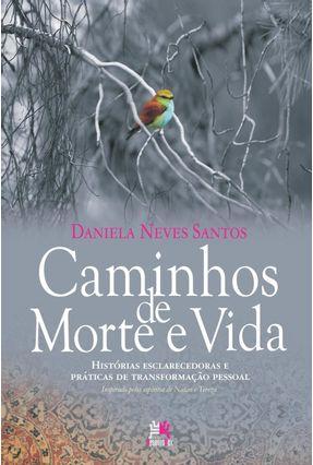 Caminhos de Morte e Vida - Histórias Esclarecedoras e Práticas de Transformação Pessoal - Santos,Daniela Neves | Hoshan.org