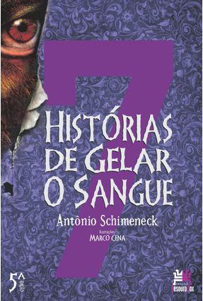 7 Histórias de Gelar o Sangue - Schimeneck,Antônio | Tagrny.org