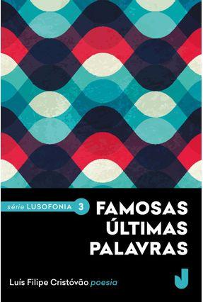Famosas Últimas Palavras - Série Lusofonia - Vol. 3 - Cristovão,Luís Filipe pdf epub