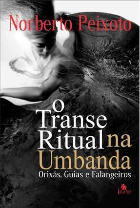 O Transe Ritual na Umbanda - Orixas Guias e Falangeiros - Peixoto,Norberto | Tagrny.org