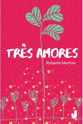 Três Amores - Martins,Roberta Xavier | Hoshan.org