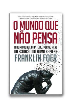 O Mundo Que Não Pensa - A Humanidade Diante do Perigo Real da Extinção do Homo Sapiens - Foer,Franklin pdf epub