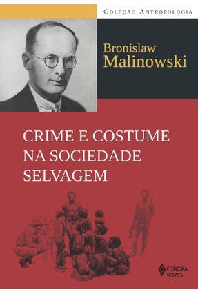 Crime e Costume na Sociedade Selvagem - Col. Antropologia - Malinowski,Bronislaw | Nisrs.org