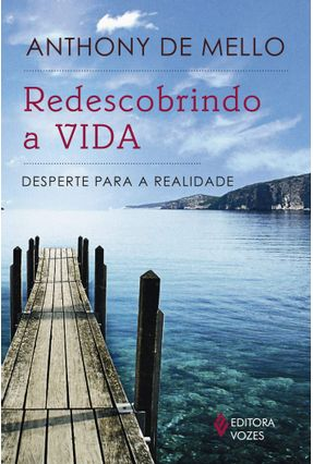 Redescobrindo A Vida - Desperte Para A Realidade - De Mello,Anthony   Nisrs.org