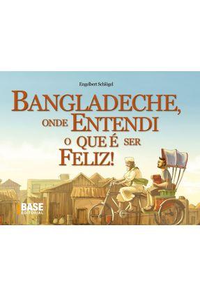 Bangladeche, Onde Entendi o Que e Ser Feliz - Equipe Ibep | Tagrny.org