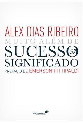 Sucesso e Significado - Muito Além De.... - Ribeiro,Alex Dias   Nisrs.org
