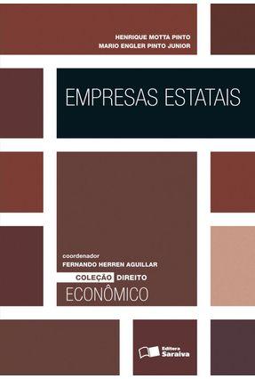 Empresas Estatais - Col. Direito Econômico - Pinto,Henrique Motta Junior,Mario Engler Pinto   Nisrs.org