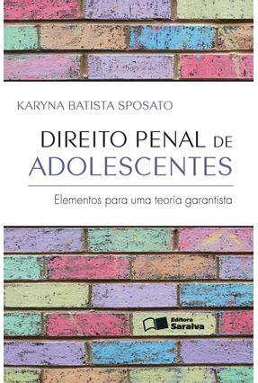 Direito Penal de Adolescentes - Elementos Para Uma Teoria Garantista - Sposato,Karyna Batista pdf epub