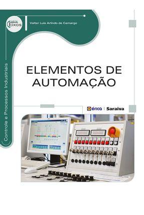 Elementos de Automação - Série Eixos - Controle e Processos Industriais - Arlindo De Camargo ,Valter Luís pdf epub