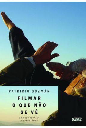 Filmar o Que Nao Se Ve - Guzmán,Patricio | Hoshan.org