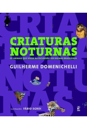CRIATURAS NOTURNAS - Os Animais Que Vivem Na Escuridão Dos Biomas Brasileiros - Domenichelli,Guilherme pdf epub