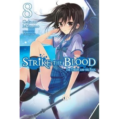Strike The Blood, Vol. 8 (Light Novel) - The Tyrant And The Fool