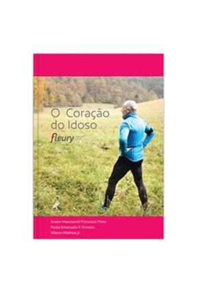 O Coração Do Idoso - Fleury - Mathias Jr.,Wilson Smanio,Paola Emanuela P. Pinto,Ibraim Masciarelli Francisco pdf epub