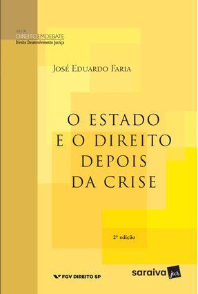 O Estado e o Direito Depois da Crise - Col. Direito, Desenvolvimento e Justiça - Direito Em Debate - 2ª Ed. 2017 - Faria,Jose Eduardo   Hoshan.org