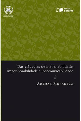 Das Cláusulas de Inalienabilidade, Impenhorabilidade e Incomunicabilidade - Série Direito Registral - Fioranelli,Ademar   Hoshan.org