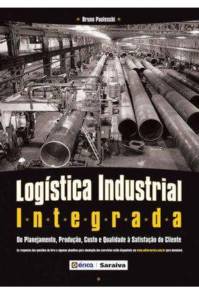 Logística Industrial Integrada - Do Planejamento, Produção, Custo e Qualidade À Satisfação Do... - Paolesch,Brunoi pdf epub