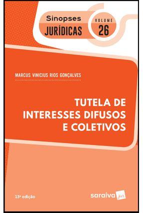Tutela De Interesses Difusos e Coletivos - Col. Sinopses Jurídicas Vol. 26 - 13ª Ed. 2019 - MARCUS VINICIUS RIOS GONÇALVES | Hoshan.org