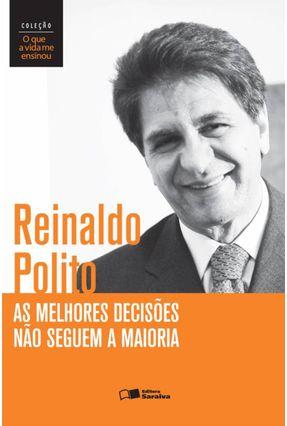 Edição antiga - As Melhores Decisões Não Seguem A Maioria - Col. o Que A Vida Me Ensinou - Polito,Reinaldo | Hoshan.org