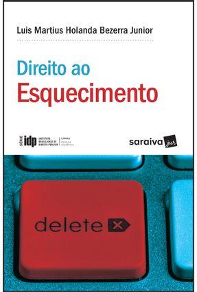 Direito Ao Esquecimento - Série IDP -  Linha Pesquisa Acadêmica - Bezerra Junior,Luis Martius Holanda   Hoshan.org