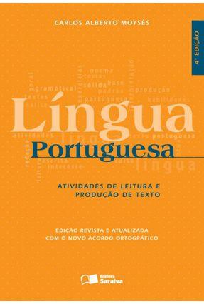 Língua Portuguesa - Atividades de Leitura e Produção de Texto - 4ª Ed. 2016 - Moysés,Carlos Alberto | Nisrs.org